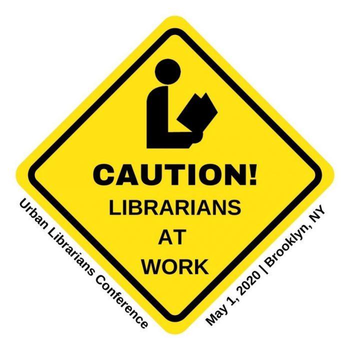 urban librarians conference logo. yellow road sign woth librarian logo in it, Caution Librarians at Work, May 1, 2020 Brooklyn NY